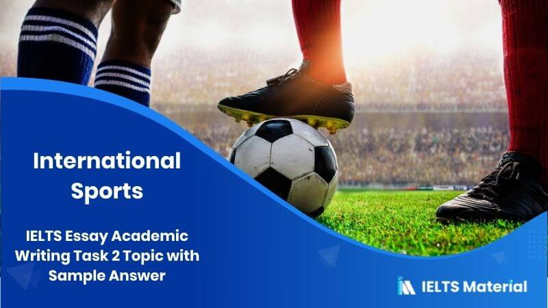 IELTS Writing 2 Topic: International Sporting Occasions are Essential in Easing International Tensions