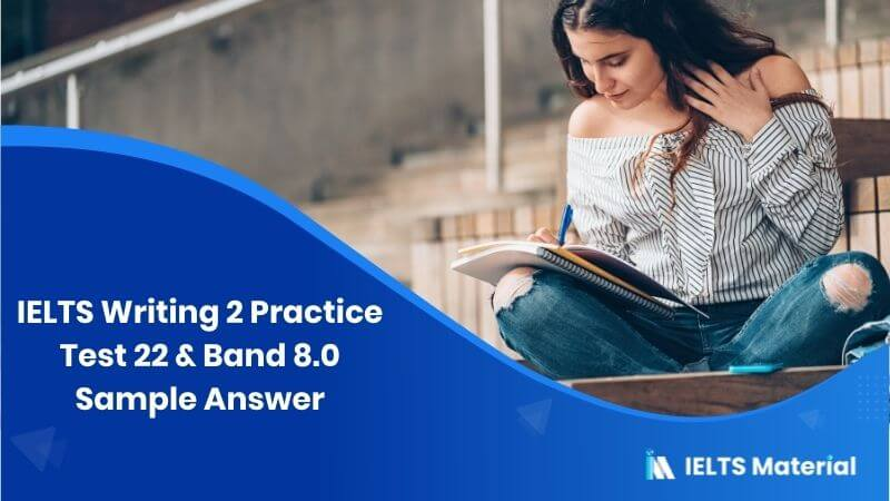 IELTS Writing 2 Practice Test 22 & Band 8.0 Sample Answer