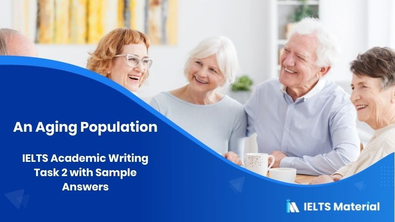 An Aging Population: IELTS Academic Writing Task 2 with Sample Answers
