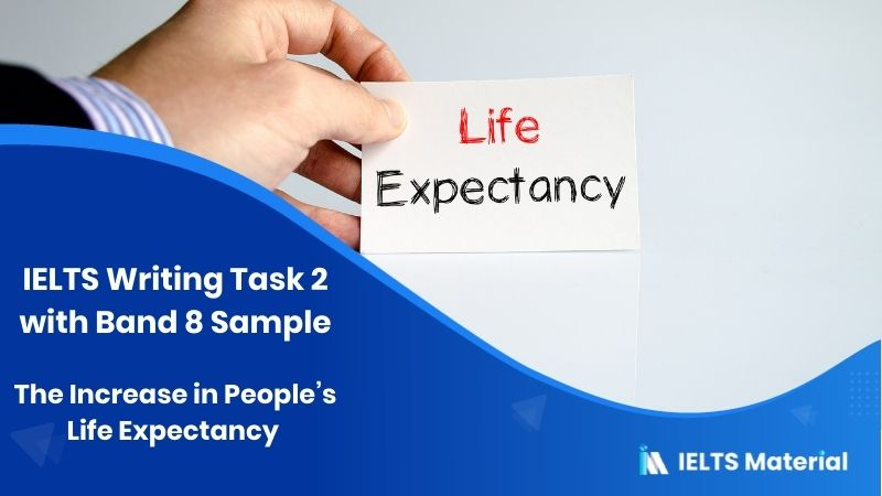 The Increase in People's Life Expectancy : IELTS Writing Task 2 with Band 8 Sample