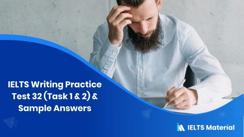 IELTS Writing Practice Test 32 (Task 1) and Sample Answers