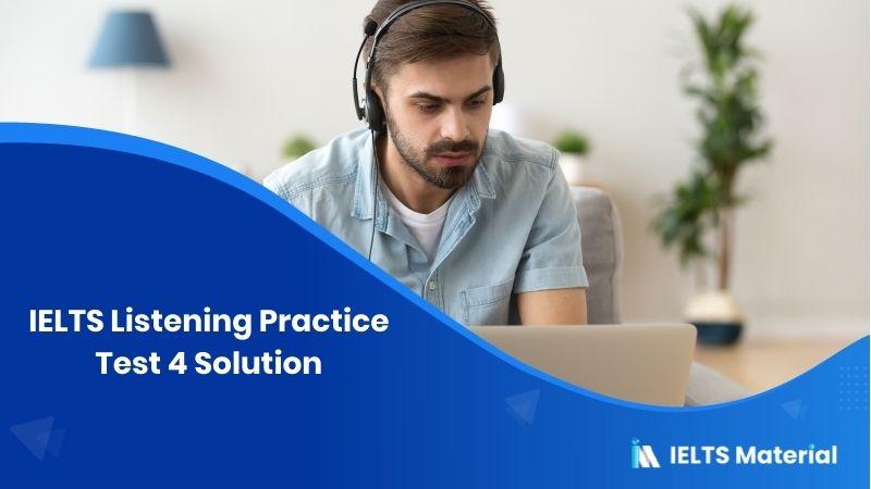 IELTS Listening Practice Test 4 Solution - transcript