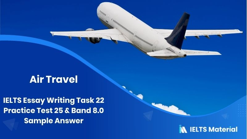 Air travel: IELTS Essay Writing Task 22 Practice Test 25 & Band 8.0 Sample Answer