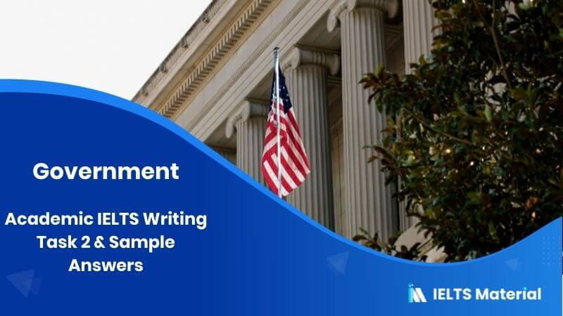 Academic IELTS Writing Task 2 Topic : Government & Sample Answers