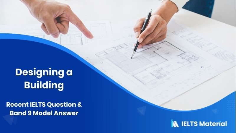 Recent IELTS Question in 2018 & Band 9 Model Answer - topic : designing a building