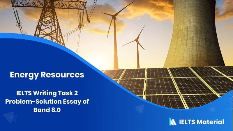 IELTS Writing Task 2 Problem-Solution Essay of Band 8.0 - Topic : Energy Resources