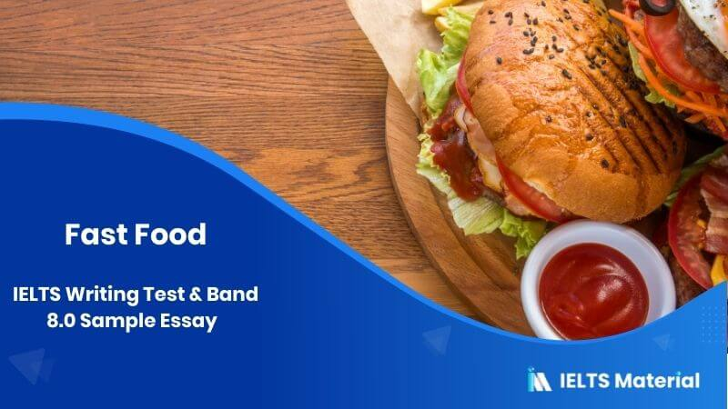 IELTS Writing Test in the US - March 2017 & Band 8.0 Sample Essay - topic : fast food