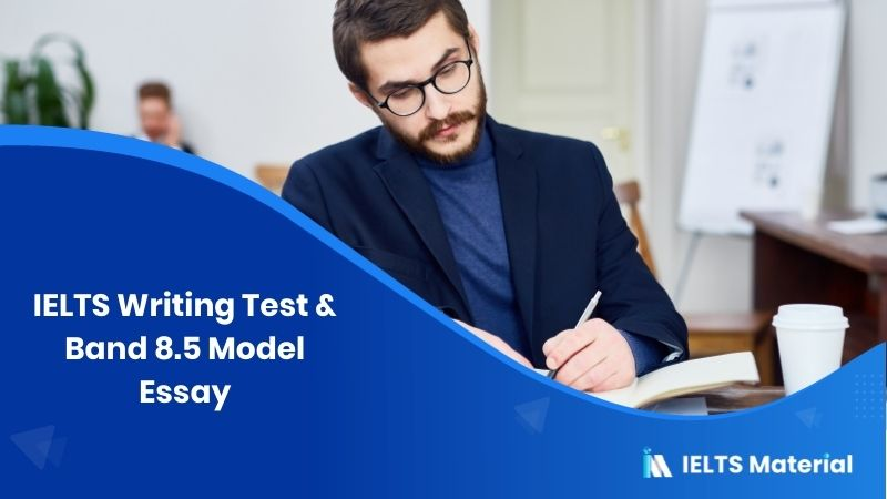 IELTS Writing Test in the UK - April 2017 & Band 8.5 Model Essay