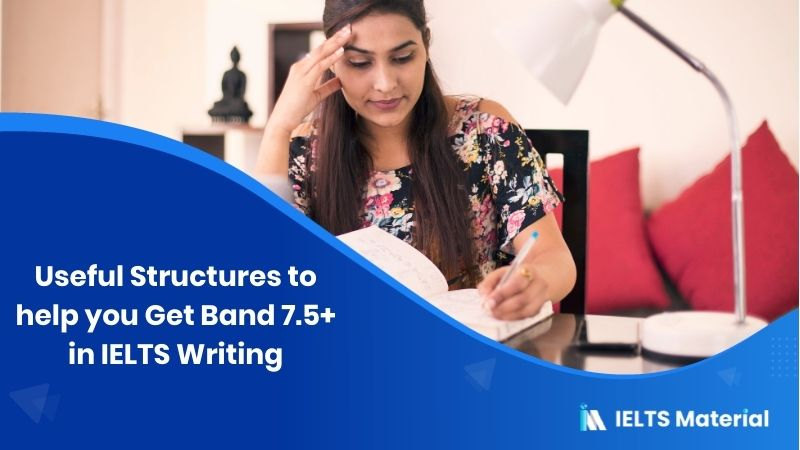 Useful Structures to help you Get Band 7.5+ in IELTS Writing