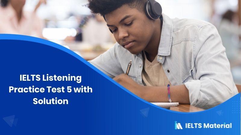 IELTS Listening Practice Test 5 – Solution