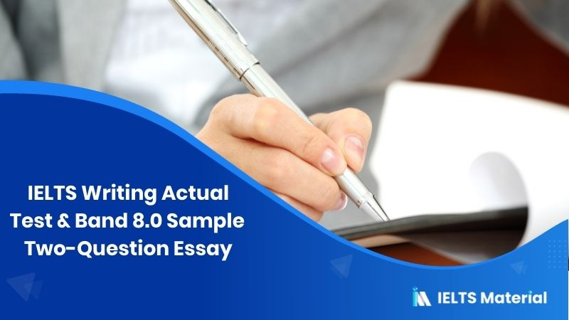 IELTS Writing Actual Test in July 2016 & Band 8.0 Sample Two-Question Essay