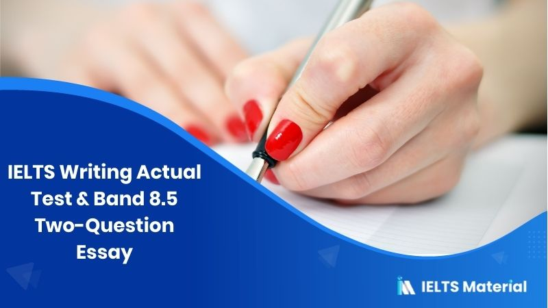IELTS Writing Actual Test in Feb, 2016 - Band 8.5 Two-Question Essay