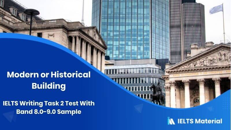 IELTS Writing Task 2 Test On 10th March With Band 8.0-9.0 Sample topic : Modern or Historical building