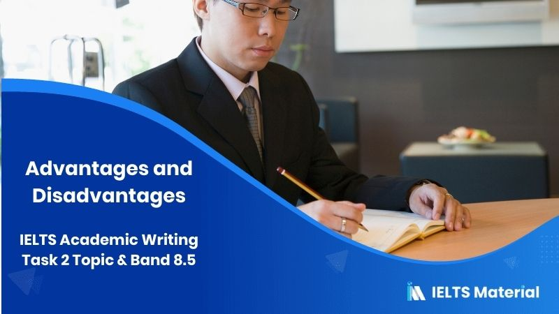 Advantages and Disadvantages: IELTS Academic Writing Task 2 Topic & Band 8.5