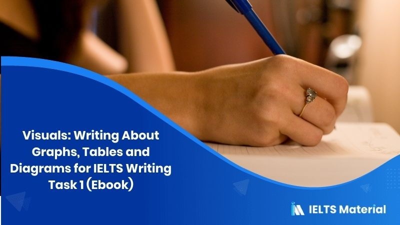 Visuals: Writing About Graphs, Tables and Diagrams for IELTS Writing Task 1 (Ebook)