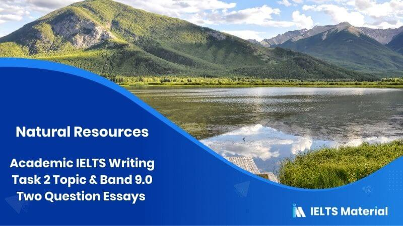 IELTS Writing Task 2 Two Question Essay Topic: Natural Resources