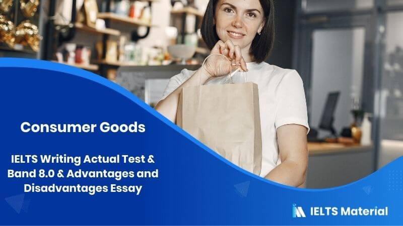 IELTS Writing Actual Test in 2016 & Band 8.0 Topic: Consumer Goods- Advantages and Disadvantages Essay