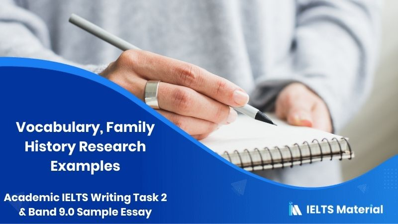 IELTS Writing 2 Topic: Some people are very interested in researching their family history