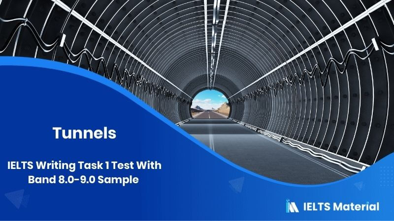 IELTS Writing Task 1 Test On 8th September With Band 8.0-9.0 Sample - topic : Tunnels