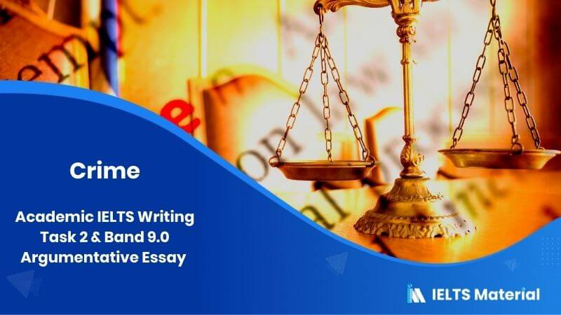 Academic IELTS Writing Task 2 Topic (in August, 2015) & Band 9.0 Argumentative Essay - Crime