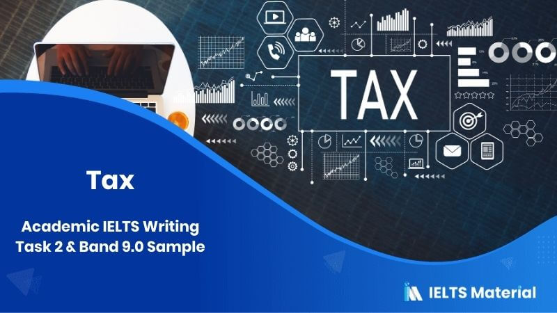 Academic IELTS Writing Task 2 Topic (in July, 2015) & Band 9.0 Sample - Topic : Tax
