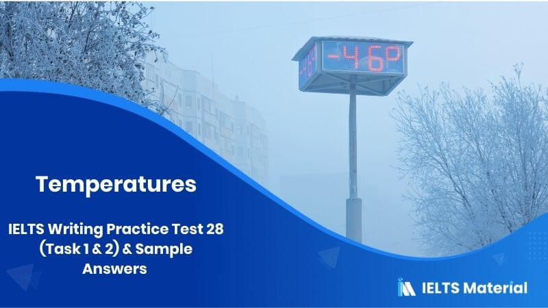 IELTS Writing Practice Test 28 (Task 1 & 2) & Sample Answers - topic : temperatures