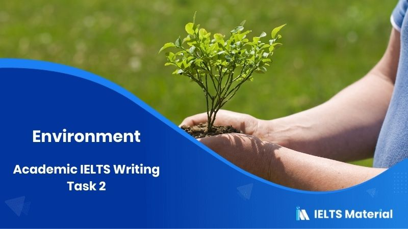 Academic IELTS Writing Task 2: Environment (Band 9 Sample Essay in May, 2015)