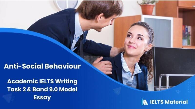 Academic IELTS Writing Task 2 : Anti-social Behaviour (December, 2015) & Band 9.0 Model Essay