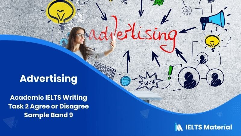 Academic IELTS Writing Task 2 Agree or Disagree Sample Band 9 - topic : Advertising