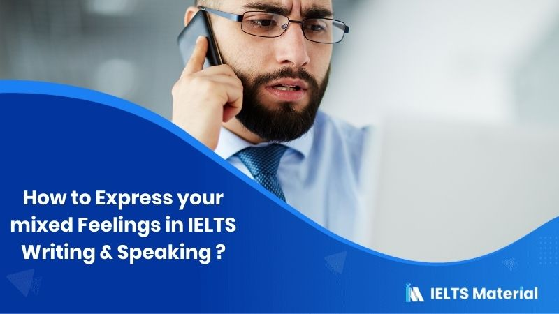 How to Express your mixed Feelings in IELTS Writing & Speaking ?