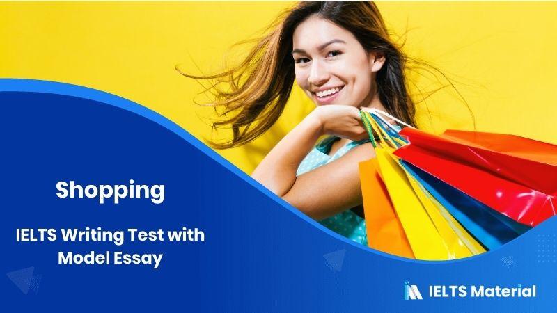 IELTS Writing Test in June 2018 with Model Essay - topic : Shopping