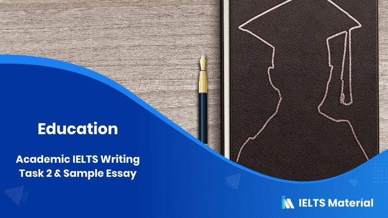 Academic IELTS Writing Task 2 Topic: Education & Sample Essay