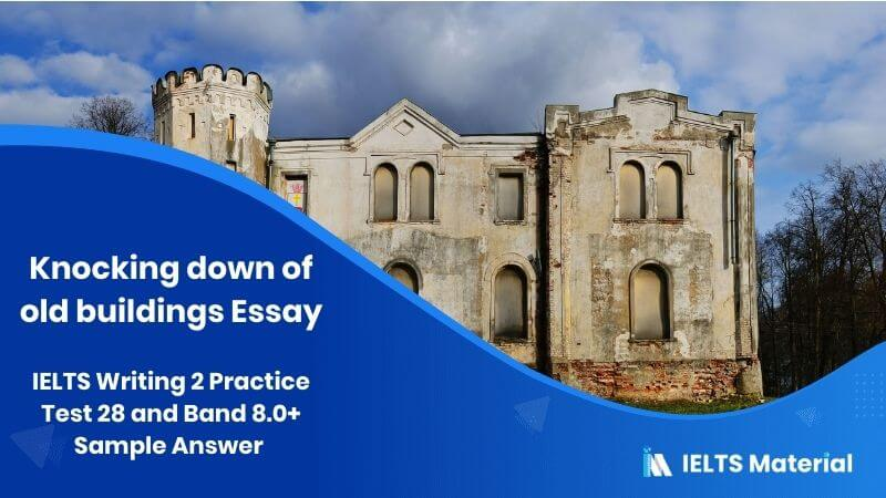 IELTS Writing 2 Practice Test 28 and Band 8.0+ Sample Answer - topic : knocking down of old buildings Essay