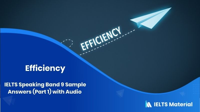 IELTS Speaking Band 9 Sample Answers (Part 1) with Audio - Topic: Efficiency