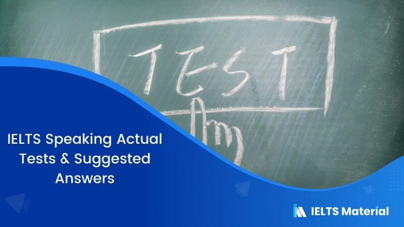IELTS Speaking Actual Tests and Suggested Answers