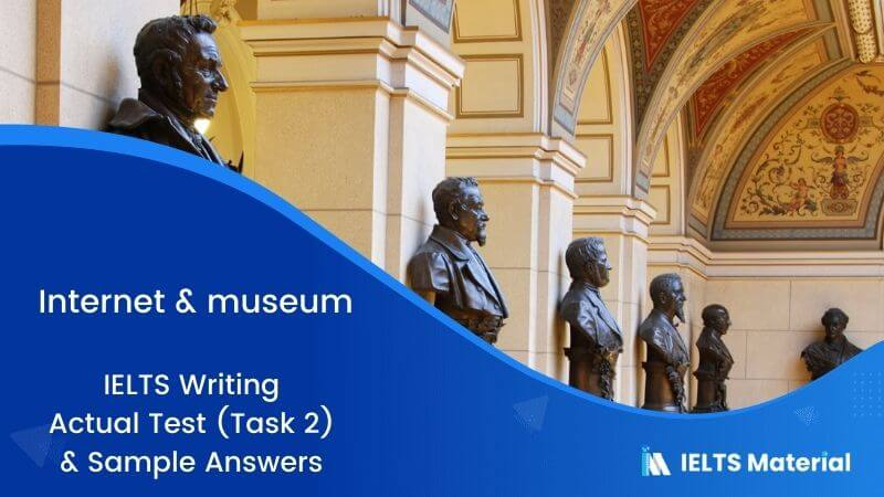 IELTS Writing Actual Test (Task 2) in 2017 & Sample Answers - topic : internet & museum
