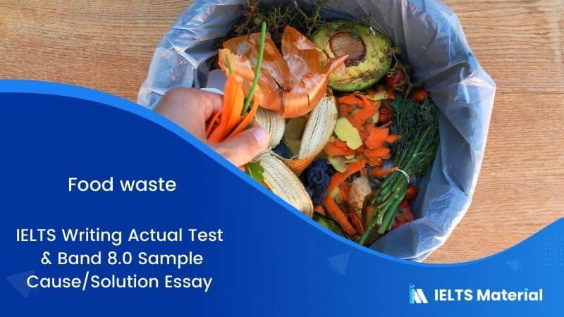 IELTS Writing Actual Test in July 2016 & Band 8.0 Sample Cause/Solution Essay - topic : Food waste
