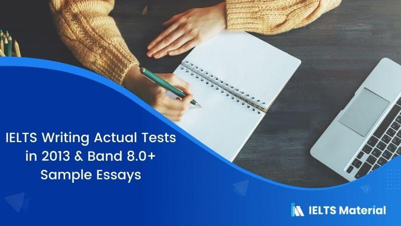 IELTS Writing Actual Tests in 2013 & Band 8.0+ Sample Essays