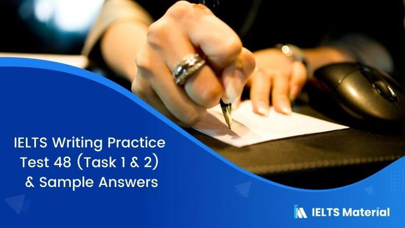 IELTS Writing Practice Test 48 (Task 1 & 2) & Sample Answers