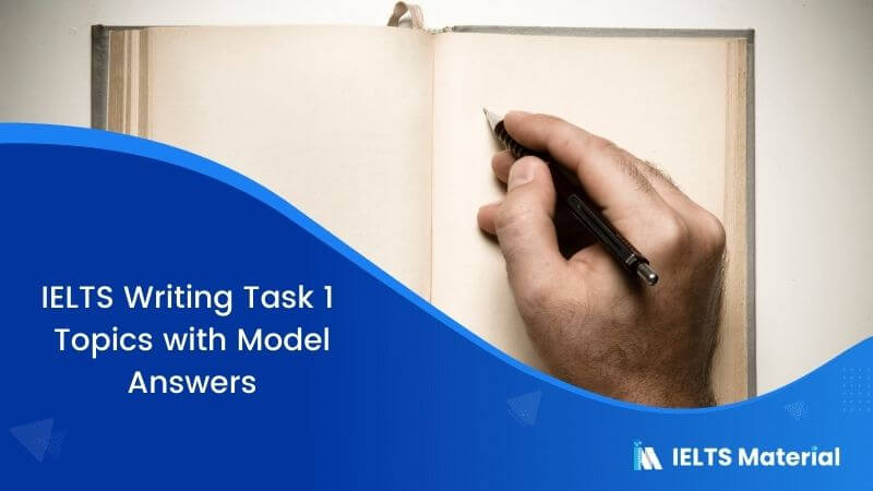 IELTS Writing Task 1 Topics with Model Answers