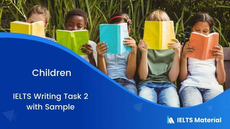 IELTS Writing Task 2 in August 2018 with Sample - Topic: Children