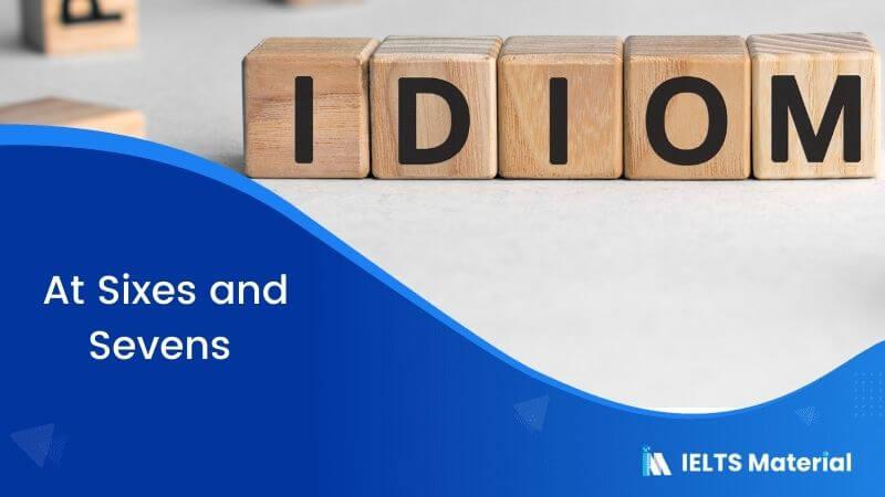 Idiom – At Sixes and Sevens