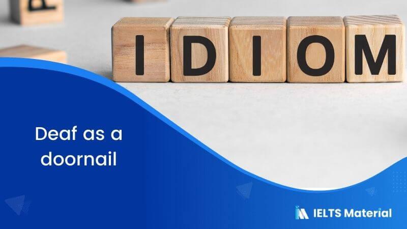 Idiom – Deaf as a doornail