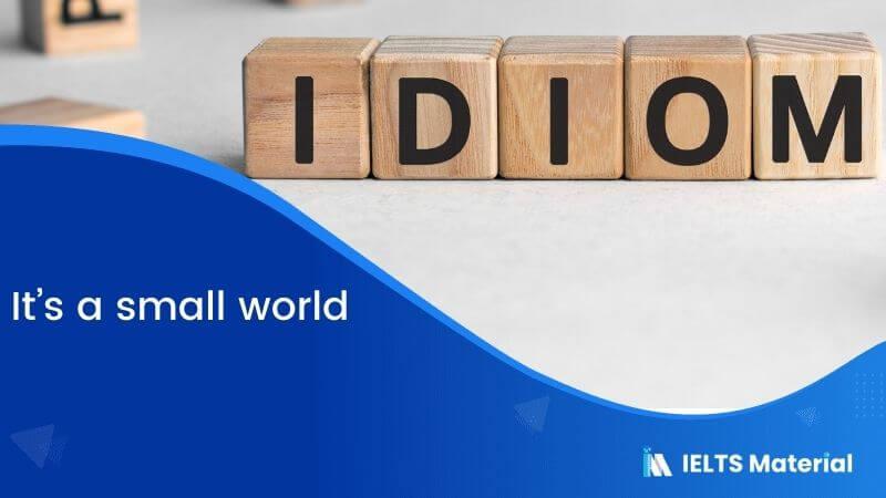Idiom – It's a small world.