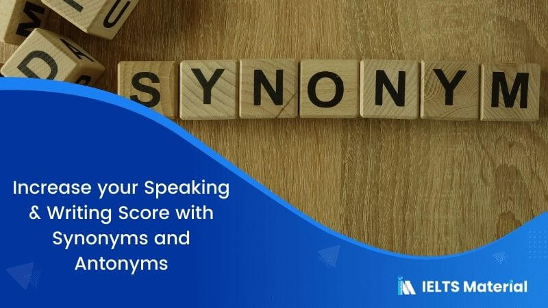 Increase your Speaking & Writing Score with Synonyms and Antonyms