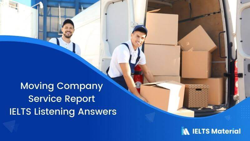 Moving Company Service Report - IELTS Listening Answers