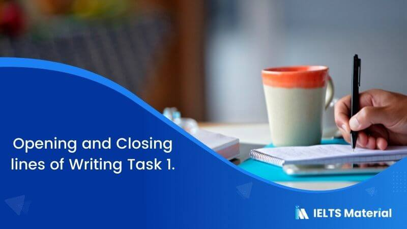 Opening and Closing lines of Writing Task 1.