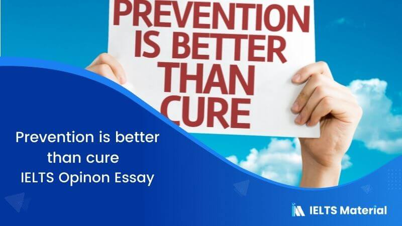 IELTS Writing Task 2 Opinion Essay Topic: Prevention is better than cure