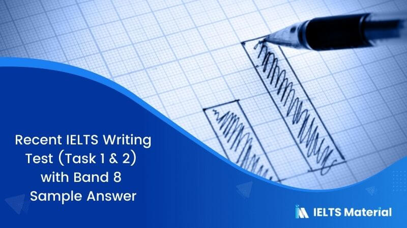Recent IELTS Writing Test (Task 1 & 2) with Band 8 Sample Answer