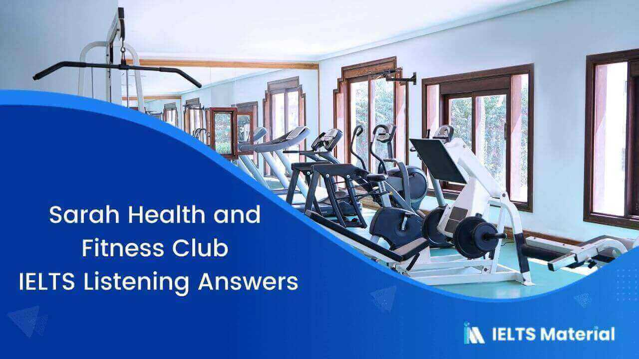 Sarah Health and Fitness Club – IELTS Listening Answers